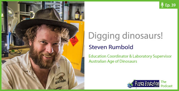 Steven Rumbold from the Australian Age of Dinosaurs and the FizzicsEd Podcast Episode 39 600 x 305px