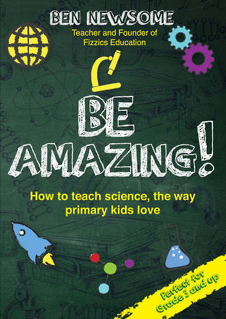 Be Amazing! How to teach science, the way primary kids love cover