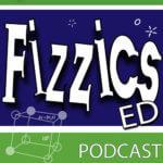 Fizzics Ed podcast