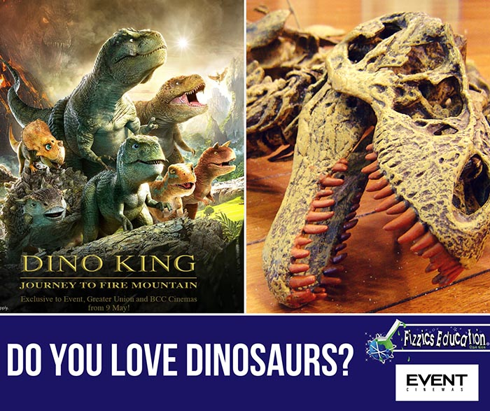 Dino King poster showing carnosaurs standing on a mountain to the left and a t-rex model close up photo on the right. Event Cinemas and Fizzics Education logos shown in the bottom of the image